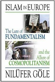 Islam in Europe. The Lure of Fundamentalism and the Allure of Cosmopolitanism
